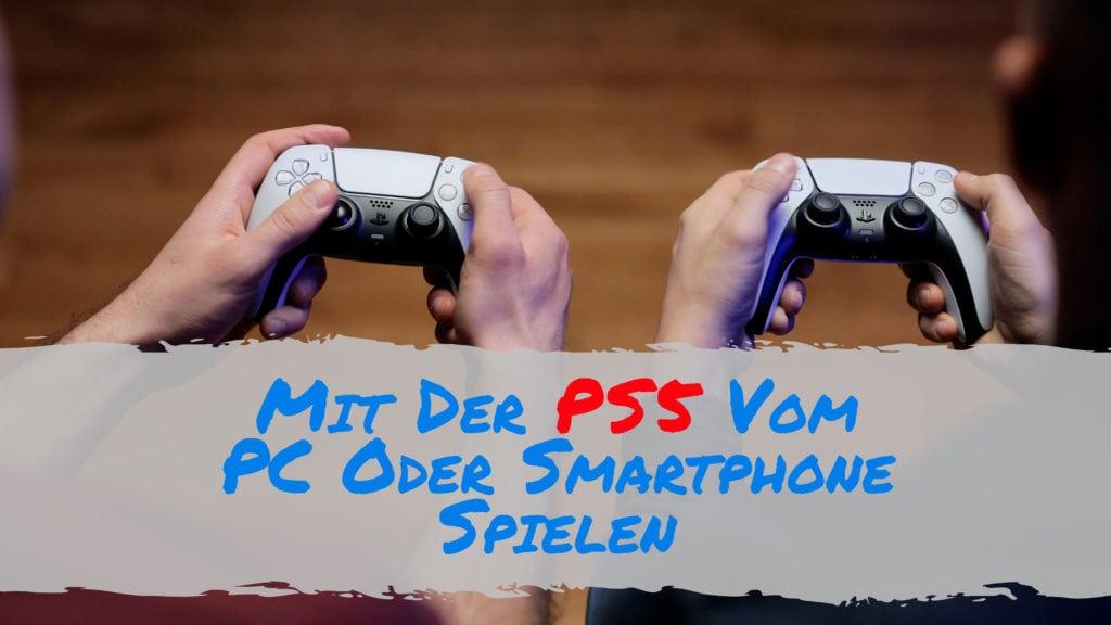 Mit Der PS5 Vom PC Oder Smartphone Spielen