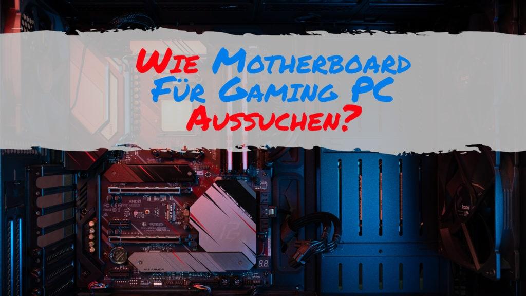 Wie Motherboard Für Gaming PC Aussuchen?